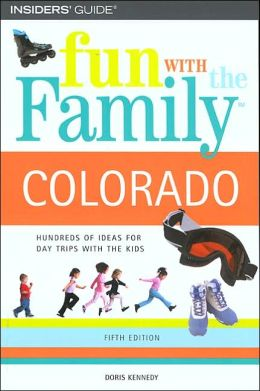 Fun with the Family in Colorado: Hundreds of Ideas for Day Trips with the Kids (Fifth Edition)