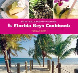 The Florida Keys Cookbook: Recipes and Foodways of Paradise