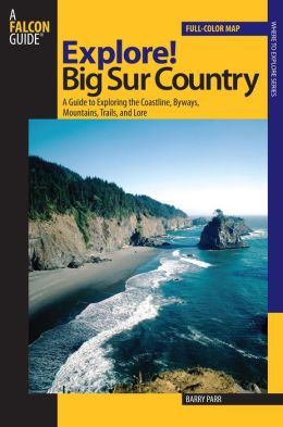 Explore! Big Sur Country: A Guide to Exploring the Great Outdoors
