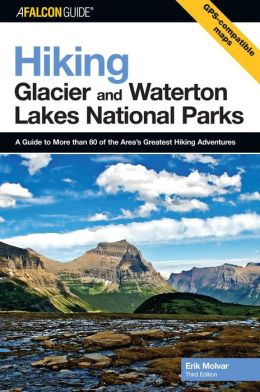 Hiking Glacier and Waterton Lakes National Parks: A Guide to More Than 60 of the Area's Greatest Hiking Adventures
