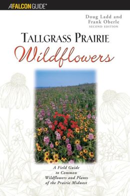 Tallgrass Prairie Wildflowers: A Field Guide to the Common Wildflowers and Plants of the Prairie Midwest