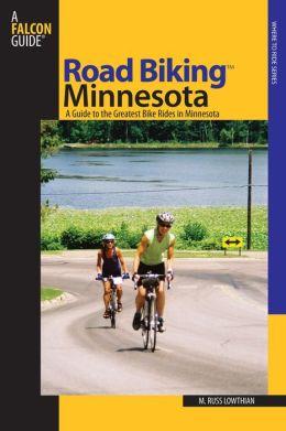 Road Biking Minnesota: A Guide to the Greatest Bike Rides in Minnesota