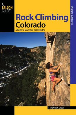 Rock Climbing Colorado, 2nd: A Guide to More Than 1,800 Routes