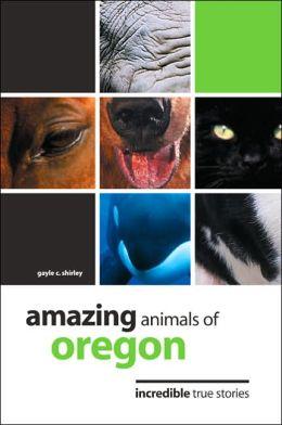 Amazing Animals of Oregon: Incredible True Stories