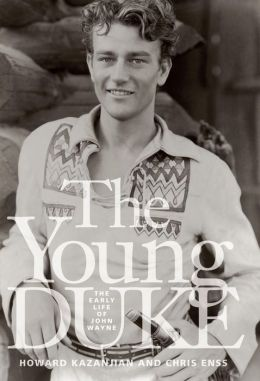 The Young Duke: The Early Life of John Wayne