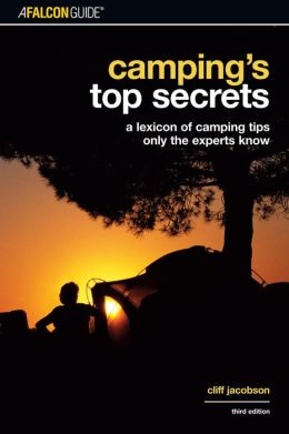 Camping's Top Secrets: A Lexicon of Camping Tips Only the Experts Know