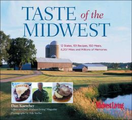 Taste of the Midwest: 12 States, 101 Recipes, 150 Meals, 8,207 Miles and Millions of Memories