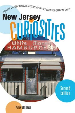 New Jersey Curiosities: Quirky Characters, Roadside Oddities and Other Offbeat Stuff