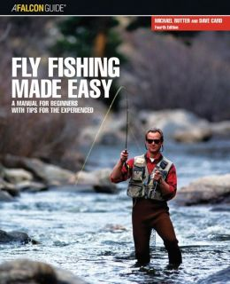 Fly Fishing Made Easy: A Manual for Beginners with Tips for the Experienced