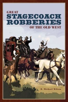 Great Stagecoach Robberies of the Old West