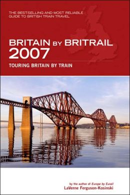 Britain by BritRail 2007: Touring Britain by Train