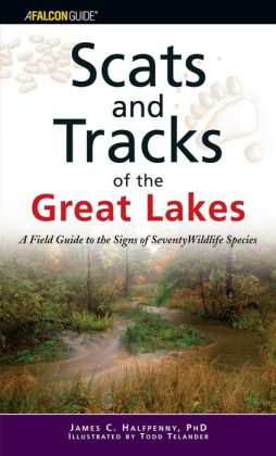 Scats and Tracks of the Great Lakes: A Field Guide to the Signs of Seventy Wildlife Species