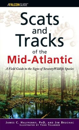 Scats and Tracks of the Mid-Atlantic: A Field Guide to the Signs of Seventy Wildlife Species
