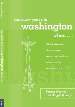 You Know You're in Washington When...: 101 Quintessential Places, People, Events, Customs, Lingo, and Eats of the Evergreen State