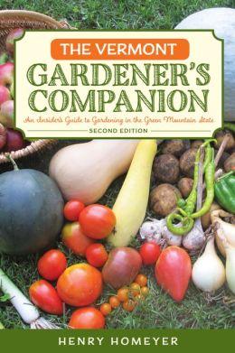 Vermont Gardener's Companion: An Insider's Guide to Gardening in Vermont