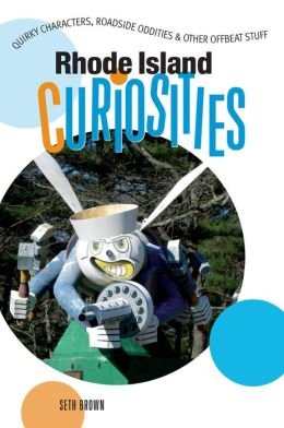 Rhode Island Curiosities: Quirky Characters, Roadside Oddities and Other Offbeat Stuff