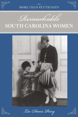 More Than Petticoats: Remarkable South Carolina Women