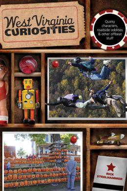 West Virginia Curiosities: Quirky Characters, Roadside Oddities & Other Offbeat Stuff
