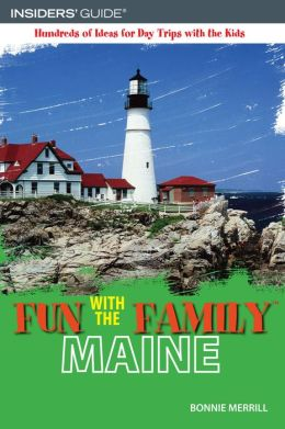 Fun with the Family Maine: Hundreds of Ideas for Day Trips with the Kids