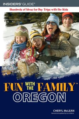 Fun with the Family Oregon: Hundreds of Ideas for Day Trips with the Kids