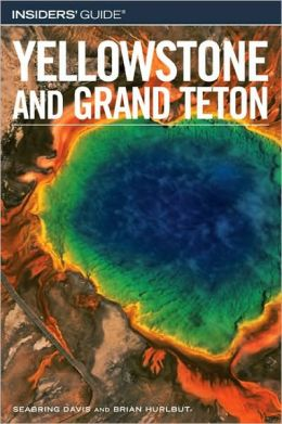 Insiders' Guide to Yellowstone and Grand Teton (6th Edition)