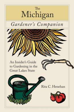 The Michigan Gardener's Companion: An Insider's Guide to Gardening in the Great Lakes State