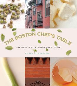 The Boston Chef's Table: The Best in Contemporary Cuisine