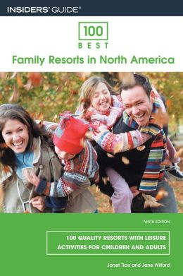 100 Best Family Resorts in North America: 100 Quality Resorts with Leisure Activities for Children and Adults
