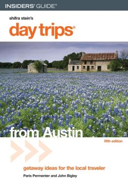 Day Trips from Austin, 5th: Getaway Ideas for the Local Traveler