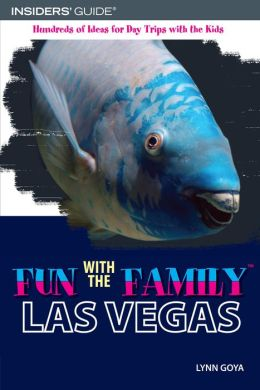 Fun with the Family Las Vegas: Hundreds of Ideas for Day Trips with the Kids