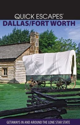 Quick Escapes Dallas/Ft. Worth: Getaways in and around the Lone Star State