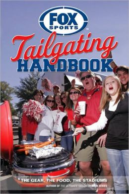 Fox Sports Tailgating Handbook: The Gear, the Food, the Stadiums
