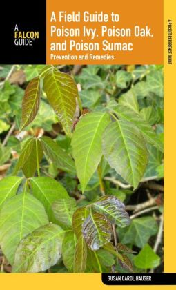Field Guide to Poison Ivy, Poison Oak, and Poison Sumac: Prevention and Remedies