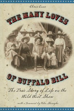 The Many Loves of Buffalo Bill: The True of Story of Life on the Wild West Show