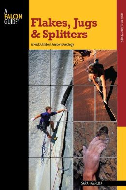 Flakes, Jugs, and Splitters: A Rock Climber's Guide to Geology