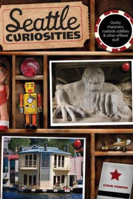 Seattle Curiosities: Quirky Characters, Roadside Oddities and Other Offbeat Stuff