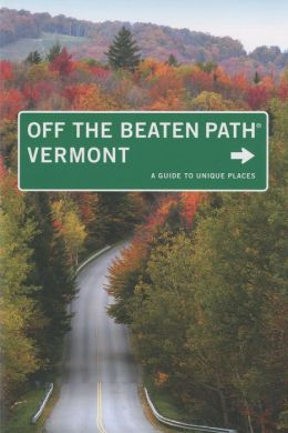 Vermont Off the Beaten Path, 8th: A Guide to Unique Places