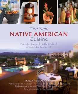 The New Native American Cuisine: Five-Star Recipes from the Chefs of Arizona's Kai Restaurant