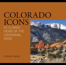 Colorado Icons: 50 Classic Views of the Centennial State