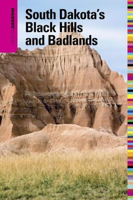 Insiders' Guide to South Dakota's Black Hills and Badlands (5th Edition)