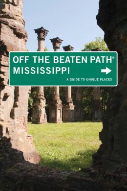 Mississippi Off the Beaten Path, 7th: A Guide to Unique Places