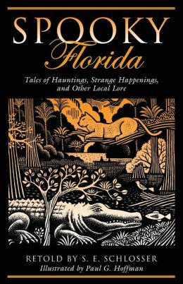 Spooky Florida: Tales of Hauntings, Strange Happenings, and Other Local Lore