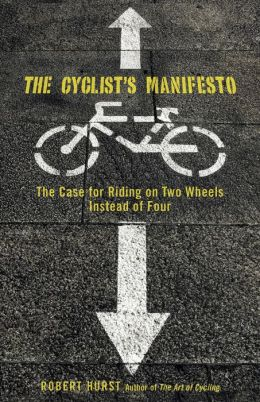 The Cyclist's Manifesto: The Case for Riding Out the Oil Crisis on Two Wheels Instead of Four