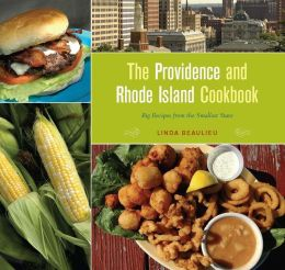 The Providence and Rhode Island Cookbook: Big Recipes from the Smallest State