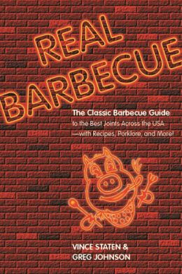 Real Barbecue: The Classic Barbecue Guide to the Best Joints Across the USA --- with Recipes, Porklore, and More!