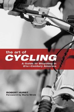 Art of Cycling: A Guide to Bicycling in 21st-Century America