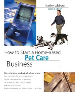 How to Start a Home-Based Pet Care Business, 2nd (Home-Based Business Series)
