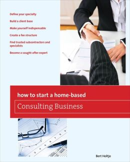 How to Start a Home-Based Consulting Business: *Define your specialty *Build a client base *Make yourself indispensable *Create a fee structure *Find trusted subcontractors and specialists *Become a sought-after expert