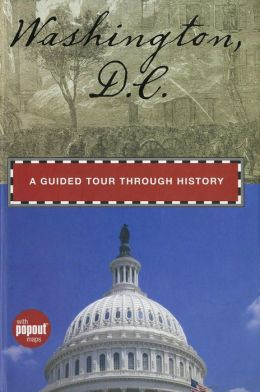 Washington D.C.: A Guided Tour through History
