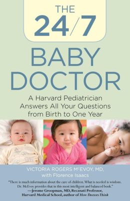 The 24/7 Baby Doctor: A Harvard Pediatrician Answers All Your Questions from Birth to One Year